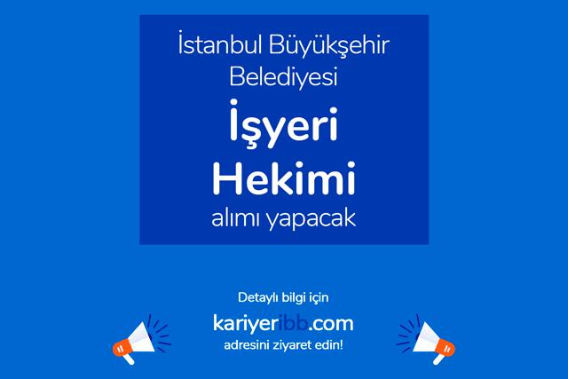 İstanbul Büyükşehir Belediyesi kariyer sitesinde işyeri hekimi alımı için ilan yayınladı. Detaylar kariyeribb.com'da!