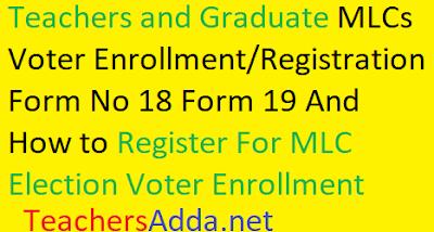Teachers and Graduate MLCs Voter Enrollment/Registration Form No 18 Form 19 And How to Register For MLC Election Voter Enrollment