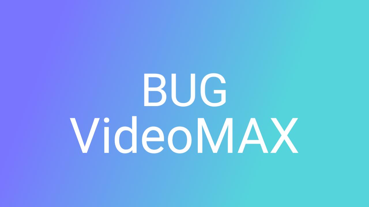 bug videomax terbaru