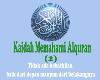 Kaidah Memahami Alquran (2) Tidak Ada Kebathilan baik dari depan maupun dari belakangnya