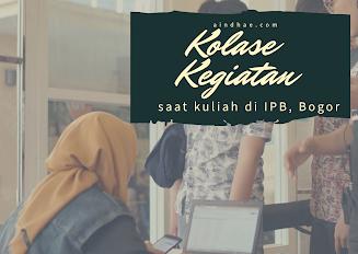 Kolase Kegiatan Saat Kuliah di IPB, Bogor
