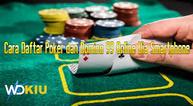 Cara Daftar Poker dan Domino 99 Online Via Smartphone