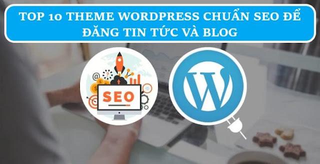 Top 10 theme WordPress chuẩn SEO để làm website tin tức và blog