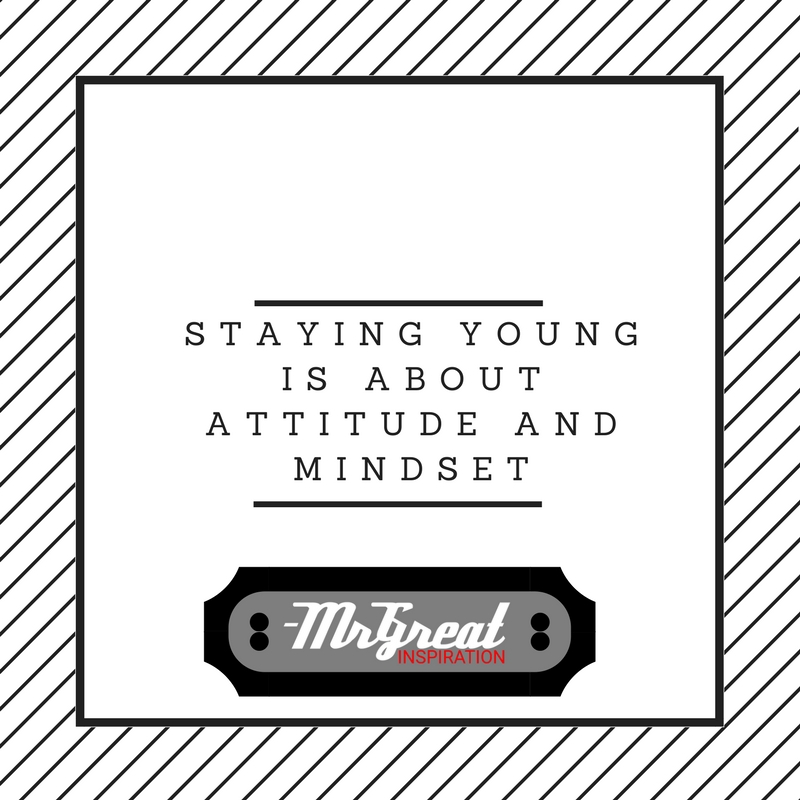 Staying Young Is About Attitude And Mindset
