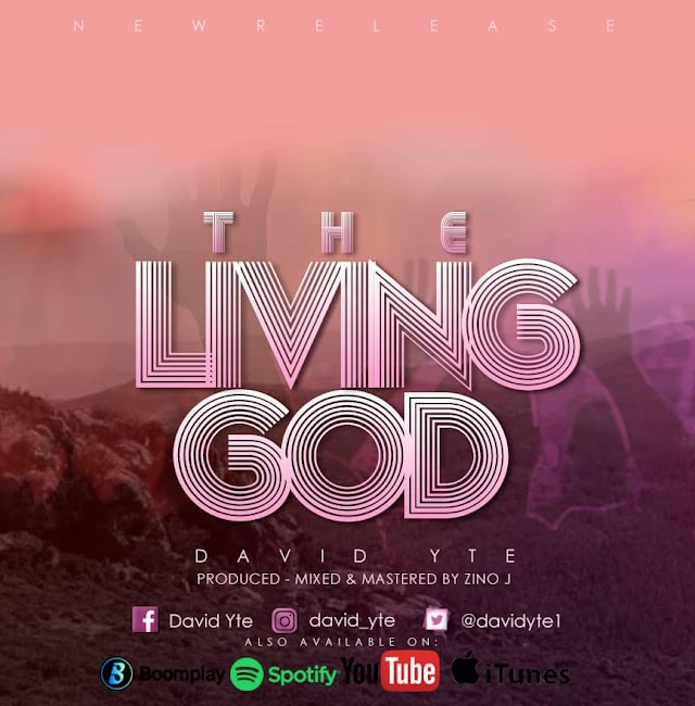 NEW MUSIC: David Yte releases beautiful worship song titled THE LIVING GOD.
