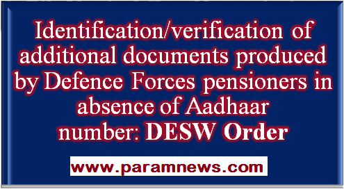 identification-verification-of-additional-documents-produced-by-defence-forces-pensioners-in-absence-of-aadhaar-number-paramnews