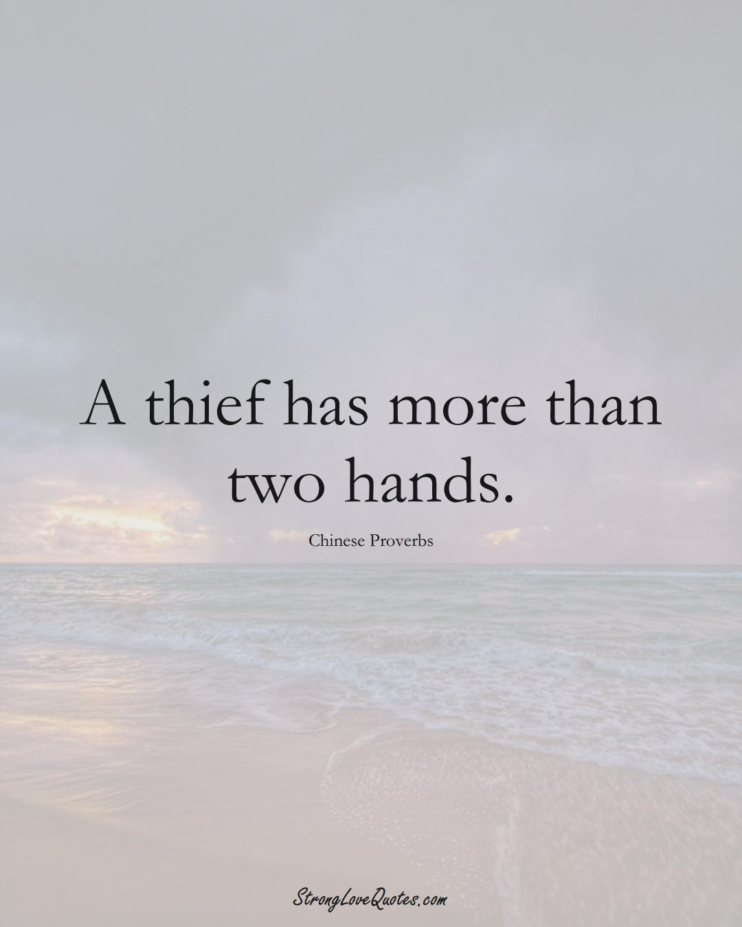 A thief has more than two hands. (Chinese Sayings);  #AsianSayings