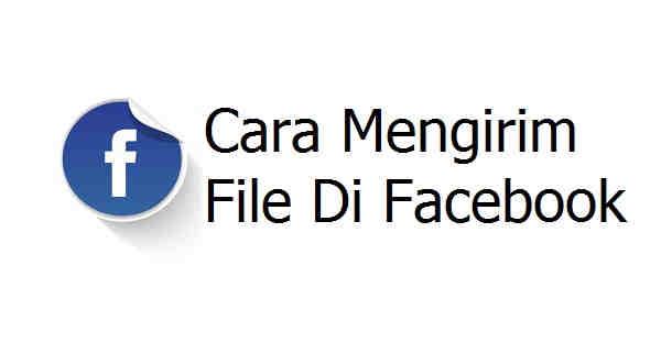 2 Cara Mengirim File di Facebook Paling Gampang