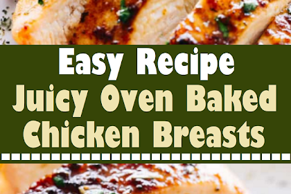 Juicy Oven Baked Chicken Breasts
