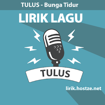 Lirik lagu Bunga Tidur - Tulus - Lirik lagu Indonesia