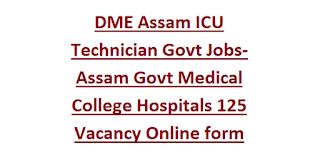 DME Assam ICU Technician Govt Jobs Recruitment 2020-Assam Govt Medical College Hospitals 125 Vacancy Online form