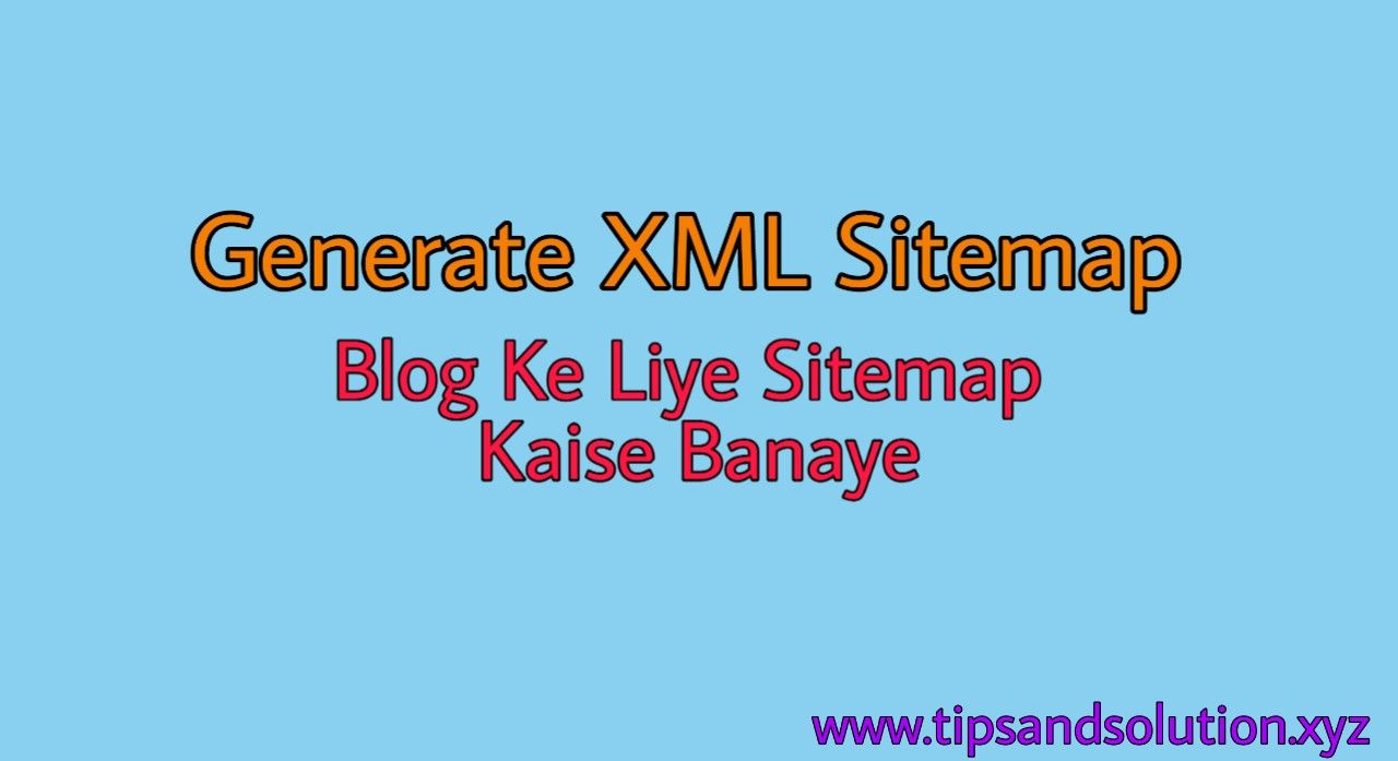 Blog Ke Liye Sitemap Kaise Banaye – Generate XML Sitemap - Tips and Solution