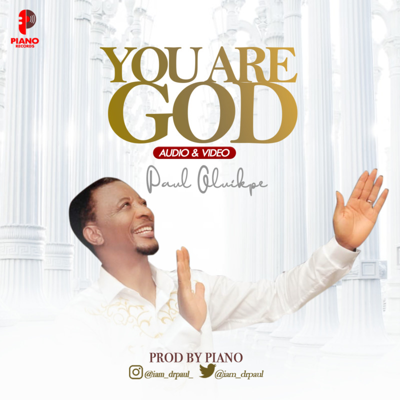 "[Music + Video] Paul Oluikpe – ""You Are God"" #Arewapublisize"