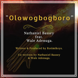 DOWNLOAD MP3: Nathaniel Bassey ft. Wale Adenuga – OlowoGboGboro