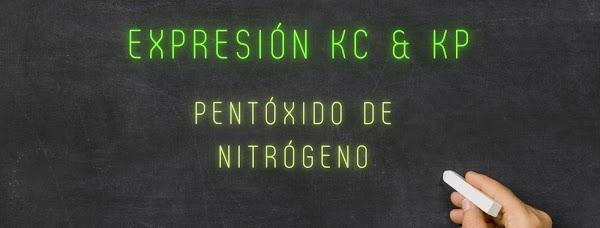 Escriba la expresión Kc y Kp para la descomposición del PENTÓXIDO DE NITRÓGENO