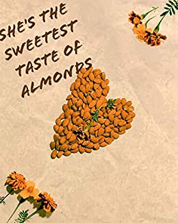 She's the sweetest taste of almonds by Cherise Pyle