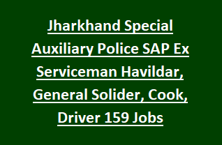 Jharkhand Special Auxiliary Police SAP Ex Serviceman Havildar, General Solider, Cook, Driver Soldier 159 Govt Jobs Recruitment 2017