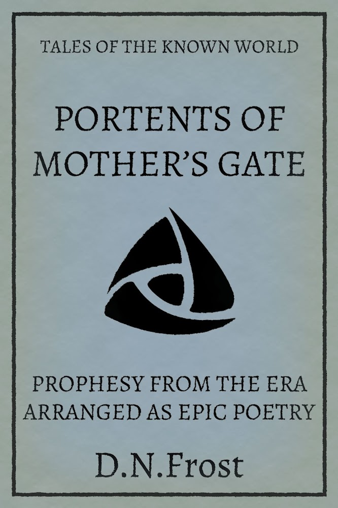 Portents of Mother's Gate: prophesy from the era, arranged as epic poetry. Experience this story book of poems and discover the saga within. www.DNFrost.com/MothersGate #TotKW