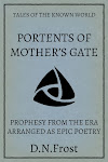 Portents of Mother's Gate: prophesy from the era arranged as epic poetry. Experience this story book of poems and discover the saga within. www.DNFrost.com/MothersGate #TotKW