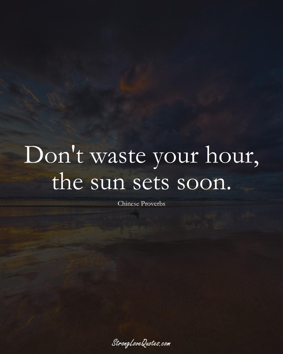 Don't waste your hour, the sun sets soon. (Chinese Sayings);  #AsianSayings