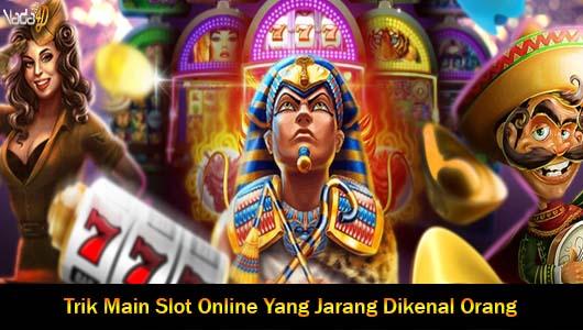 Trik Main Slot Online Yang Jarang Dikenal Orang