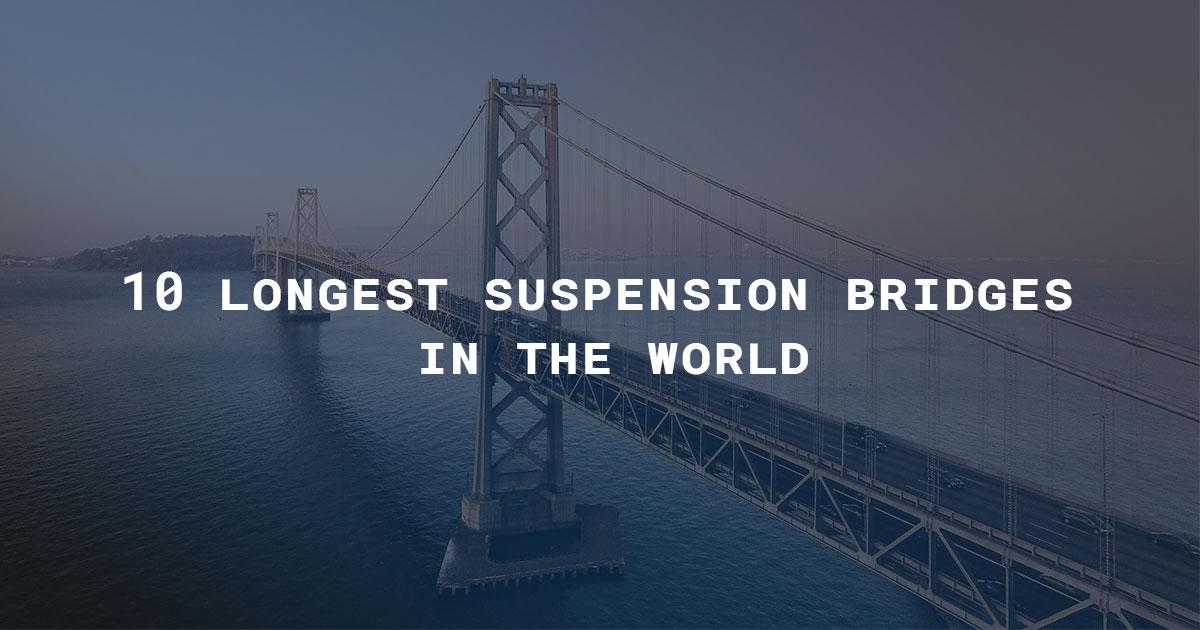 Top 10 Longest Single Span Bridges in the World