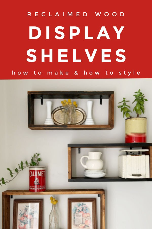 How to make and style Reclaimed Wood Display Shelves- pinterest pin.