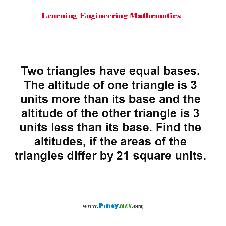 Find the altitudes, if the areas of the triangles differ by 21 square units.