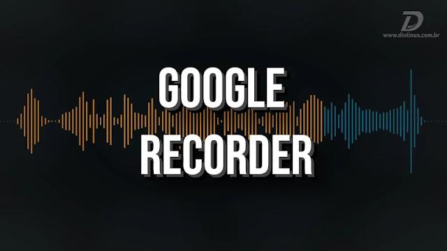 google-recorder-android-app-gravador-ai-transcrever-áudio-som,song
