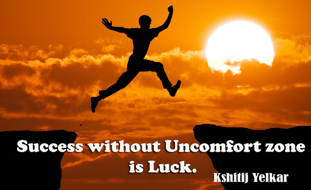 Success without Uncomfort zone is Luck.- Kshitij Yelkar- Confidence Coach