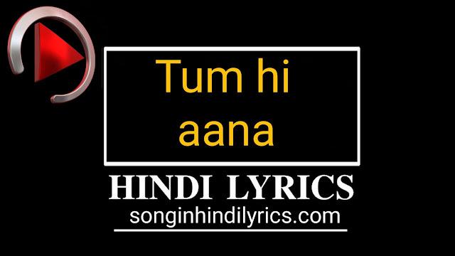 Tum Hi Aana Lyrics – Marjaavaan & Jubin Nautiyal