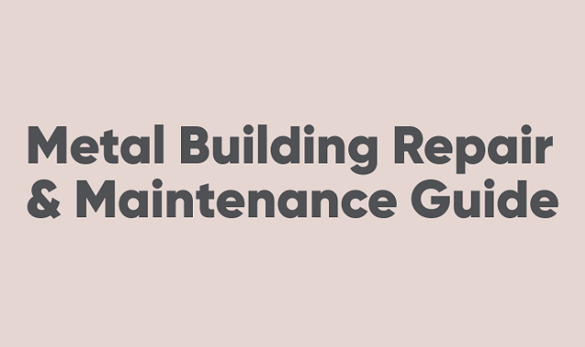 A guide to repair and maintain a metal building