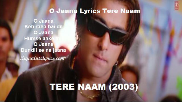 O Jaana Lyrics - TERE NAAM - Udit Narayan, Kamaal Khan, KK., Alka Yagnik