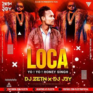 LOCA - YO YO HONEY SINGH - DJ ZETN X DJ J3Y