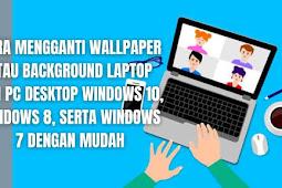 Cara Mengganti Wallpaper atau Background Laptop dan PC Desktop Windows 10, Windows 8, Serta Windows 7 Dengan Mudah