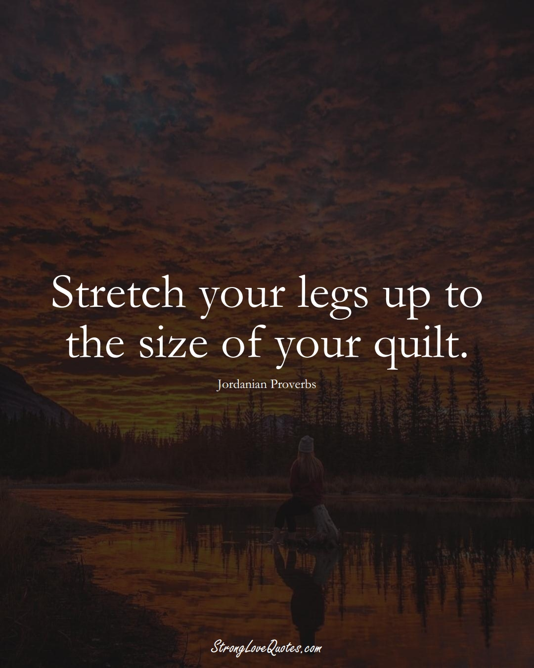 Stretch your legs up to the size of your quilt. (Jordanian Sayings);  #MiddleEasternSayings