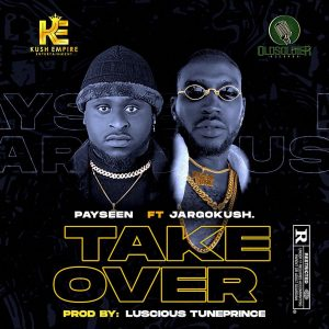 MUSIC: Payseen Ft. JargoKush – Take Over || @badman_payseen