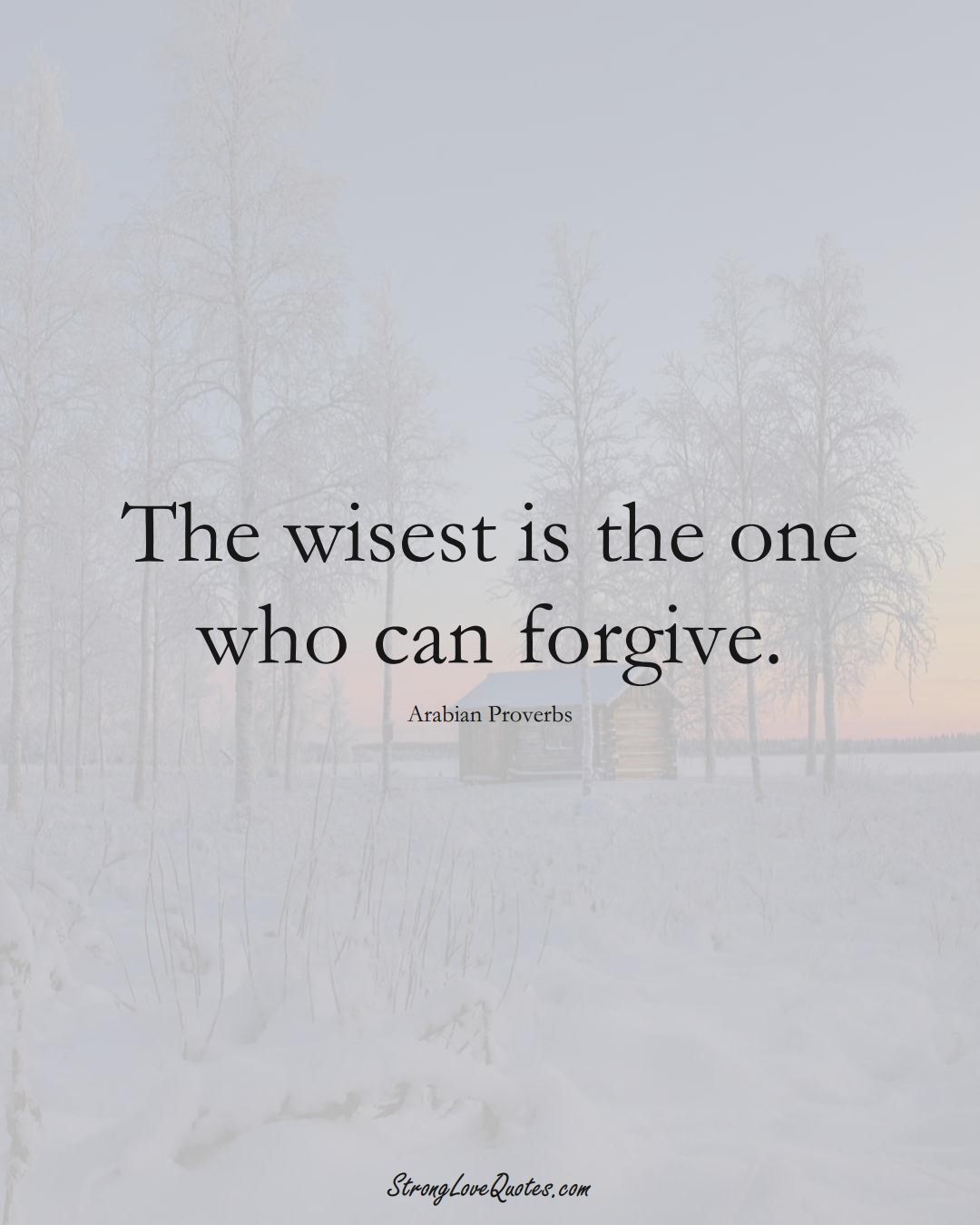 The wisest is the one who can forgive. (Arabian Sayings);  #aVarietyofCulturesSayings