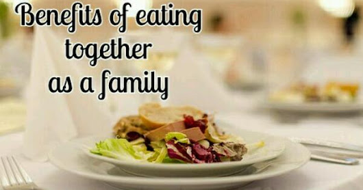 8 Benefits of Eating Together as a Family