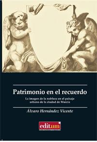 Patrimonio en el recuerdo , la imagen de la nobleza en el paisaje urbano de la ciudad de Murcia / Álvaro Hernández Vicente.