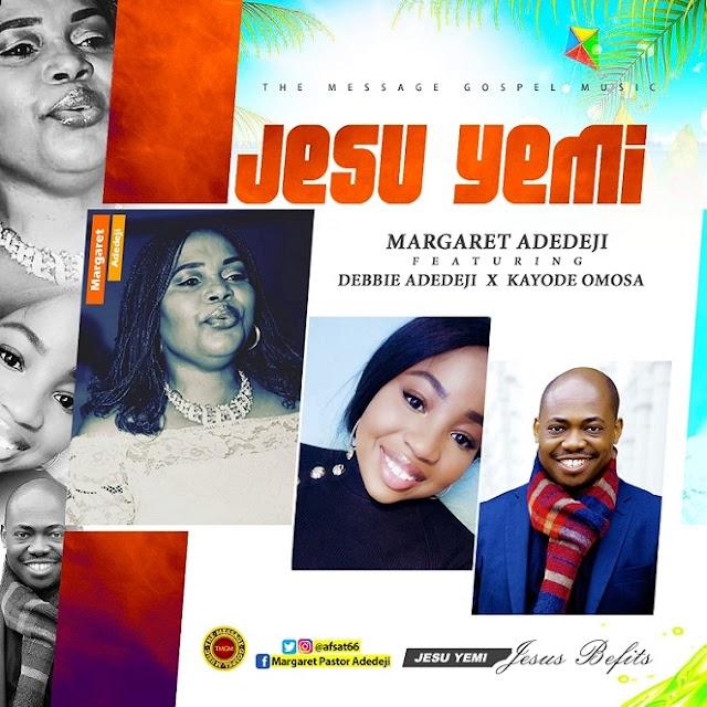 MP3 & VIDEO:Jesu Yemi (Jesus Befits) - Margaret Adedeji FT. DEBBIE ADEDEJI & KAYODE OMOSA