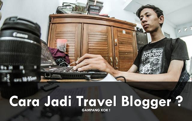 Cara Menjadi Travel Blogger ? Gak Usah Bingung !