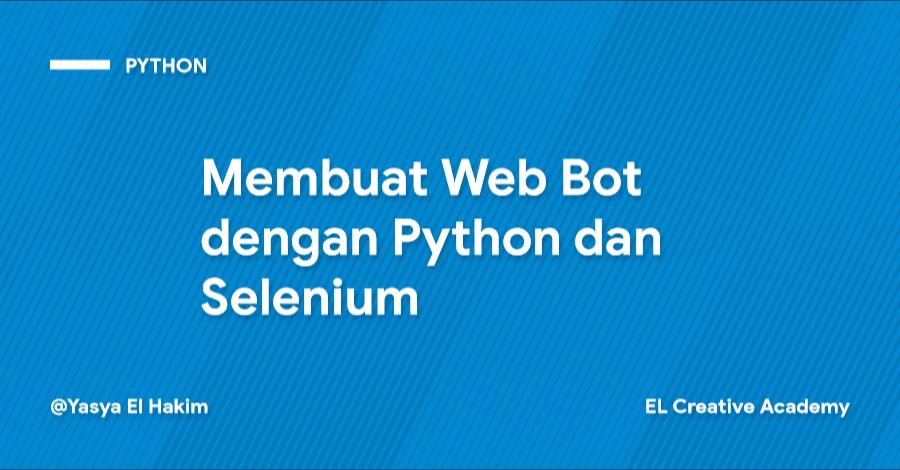 Membuat Web Automation (Bot) dengan Python + Selenium