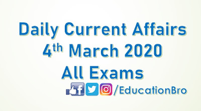 Daily Current Affairs 4th March 2020 For All Government Examinations