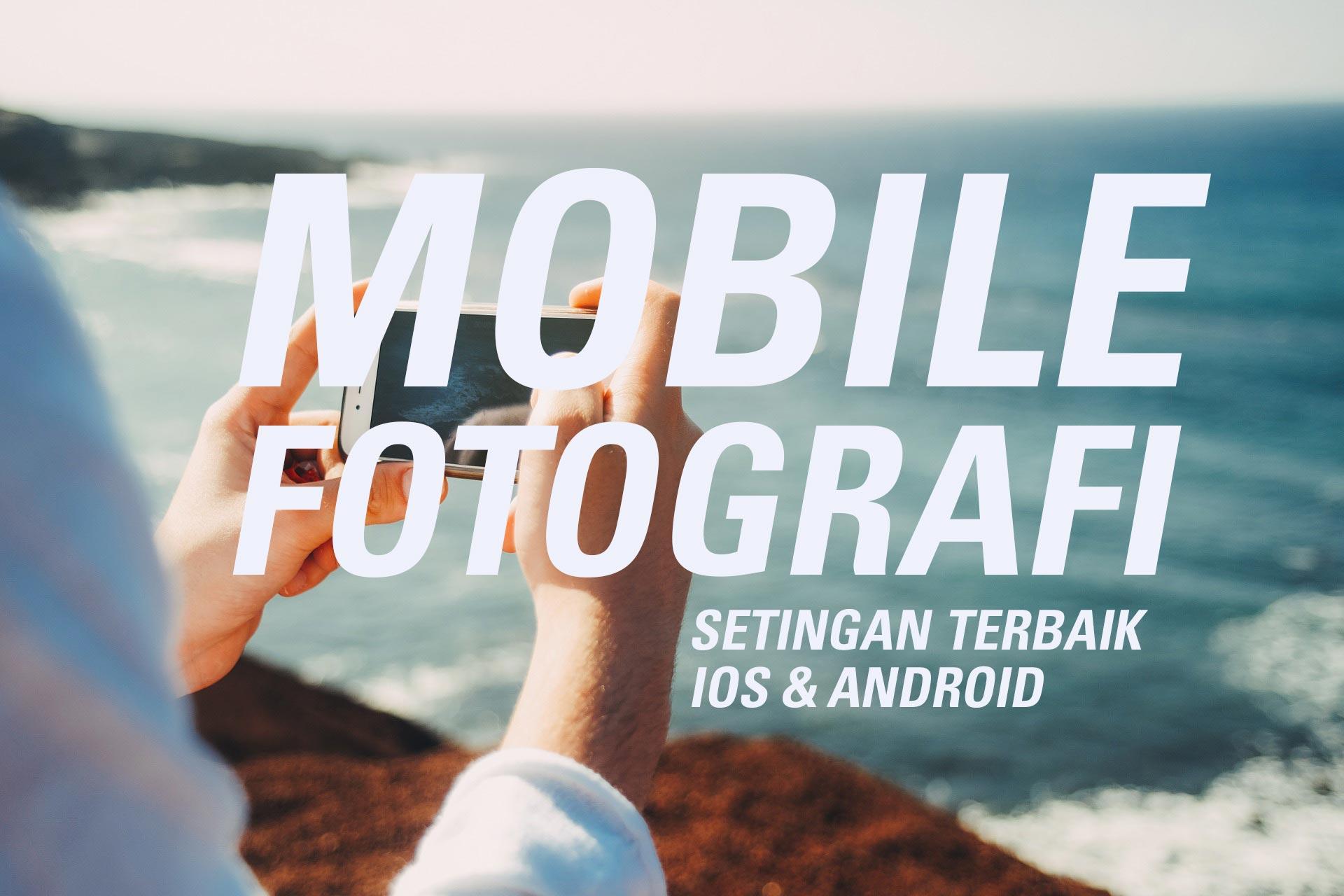 Fotografi dengan handphone/hp/ponsel android dan ios iphone