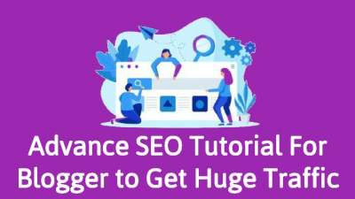 Advance SEO Tutorial For Blogger to Get More Traffic