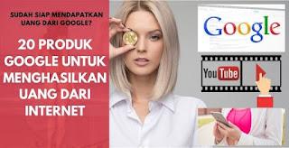 20 Produk Google untuk Menghasilkan Uang dari Internet