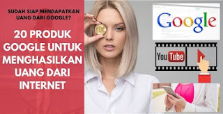 Produk Google untuk Menghasilkan Uang dari Internet