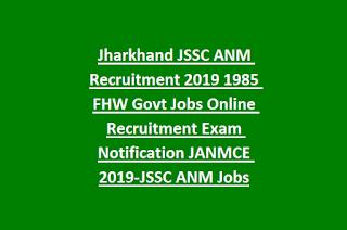 Jharkhand JSSC ANM Recruitment 2019 1985 FHW Govt Jobs Online Recruitment Exam Notification JANMCE 2019-JSSC ANM Jobs