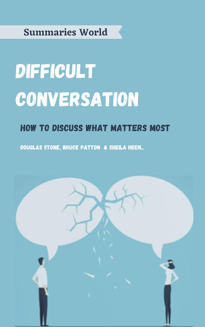 Difficult conversations - Book Summary - Bruce Patton - Sheila Heen - Douglas Stone